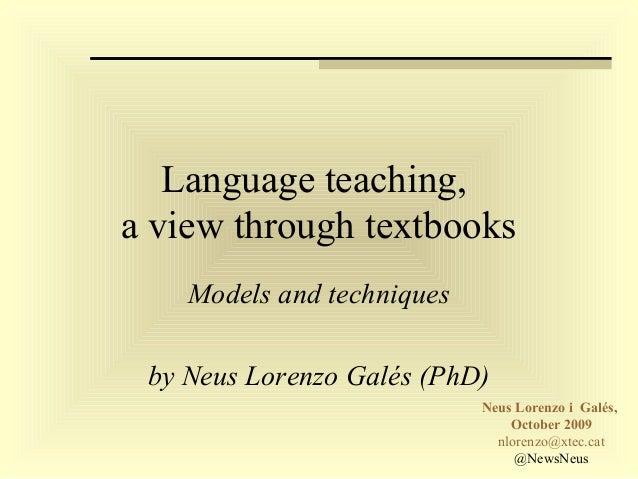 Language teaching,  a view through textbooks Models and techniques by Neus Lorenzo Galés Neus Lorenzo i  Galés,  October 2...