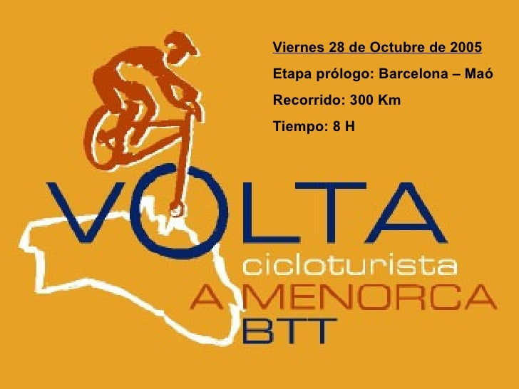 Viernes 28 de Octubre de 2005 Etapa prólogo: Barcelona – Maó Recorrido: 300 Km Tiempo: 8 H