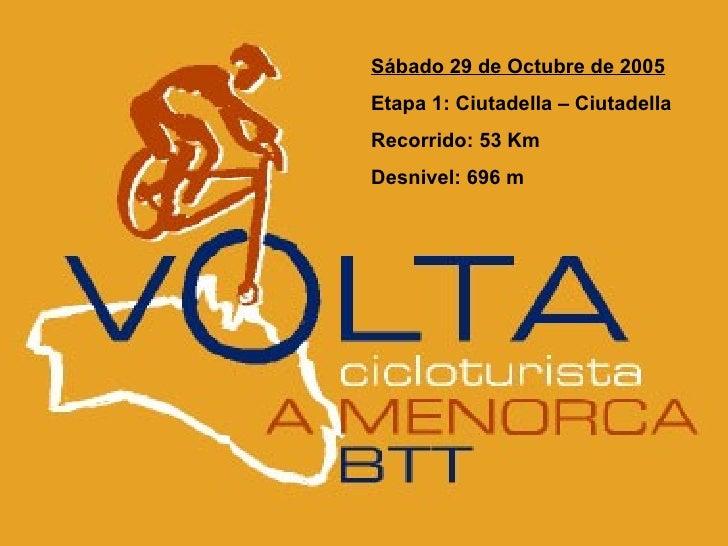 Sábado 29 de Octubre de 2005 Etapa 1: Ciutadella – Ciutadella Recorrido: 53 Km Desnivel: 696 m