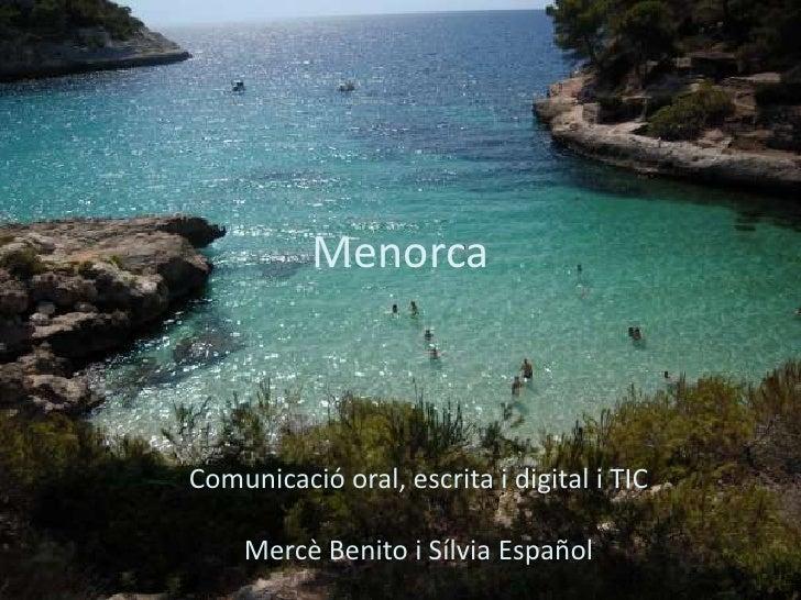 Menorca    Comunicació oral, escrita i digital i TIC      Mercè Benito i Sílvia Español