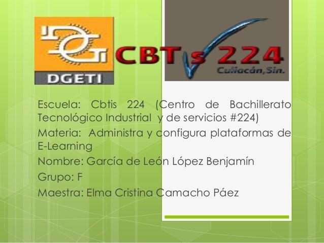 Escuela: Cbtis 224 (Centro de Bachillerato Tecnológico Industrial y de servicios #224) Materia: Administra y configura pla...