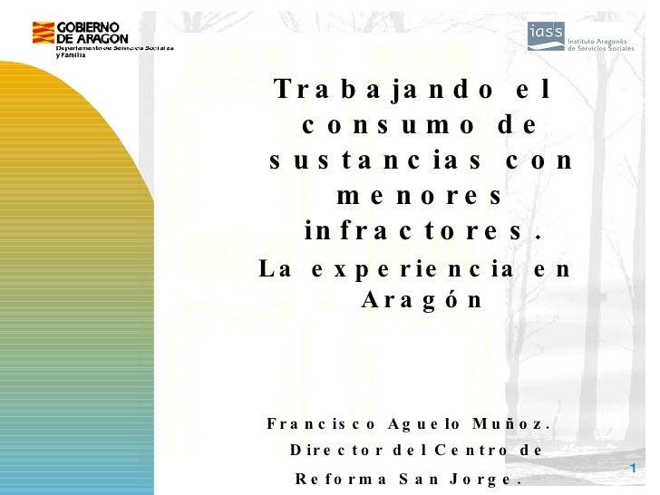 <ul><li>Trabajando el consumo de sustancias con menores infractores. </li></ul><ul><li>La experiencia en Aragón </li></ul>...
