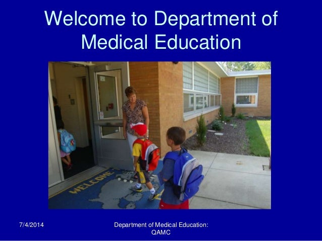 Welcome to Department of Medical Education 7/4/2014 Department of Medical Education: QAMC