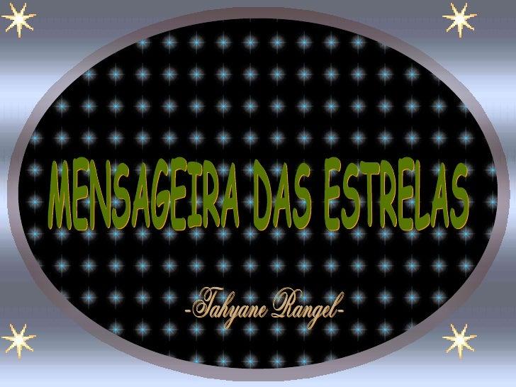 MENSAGEIRA DAS ESTRELAS -Tahyane Rangel-