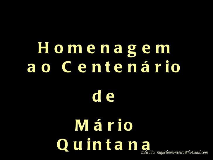 . Homenagem ao Centenário de Mário Quintana Editado: raquelmmonteiro@hotmail.com