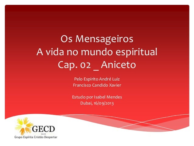 Os Mensageiros A vida no mundo espiritual Cap. 02 _ Aniceto Pelo Espirito André Luiz Francisco Candido Xavier Estudo por I...