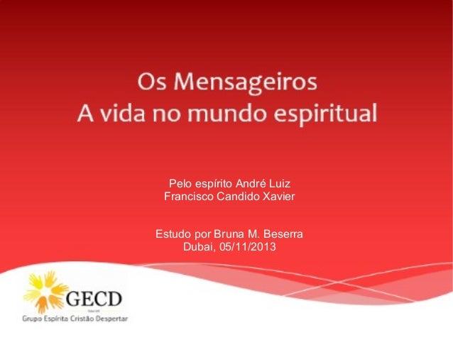 Pelo espírito André Luiz Francisco Candido Xavier Estudo por Bruna M. Beserra Dubai, 05/11/2013
