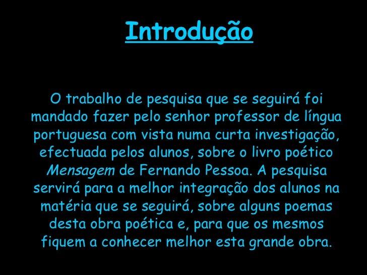 Introdução O trabalho de pesquisa que se seguirá foi mandado fazer pelo senhor professor de língua portuguesa com vista nu...