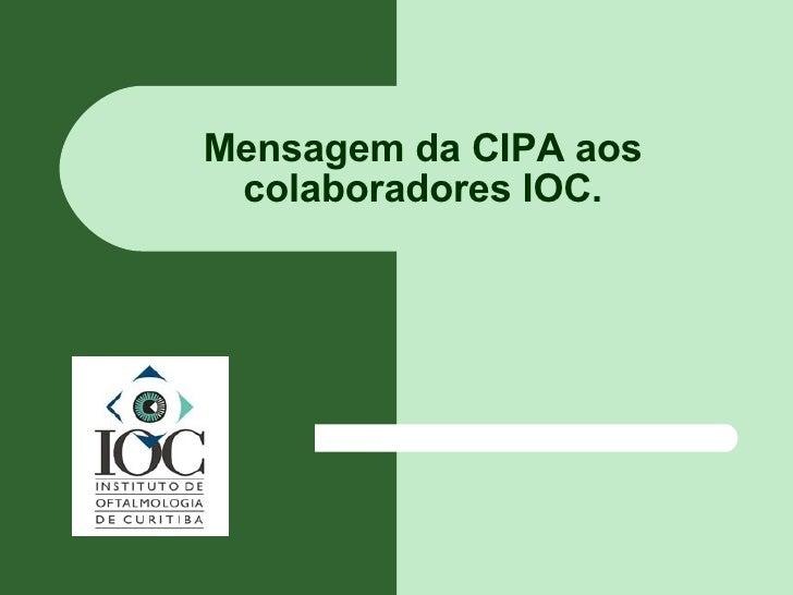 Mensagem da CIPA aos colaboradores IOC.