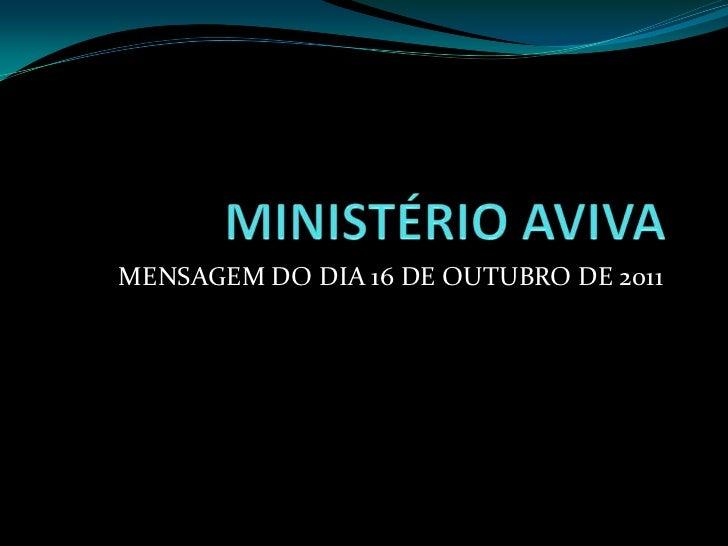 MENSAGEM DO DIA 16 DE OUTUBRO DE 2011