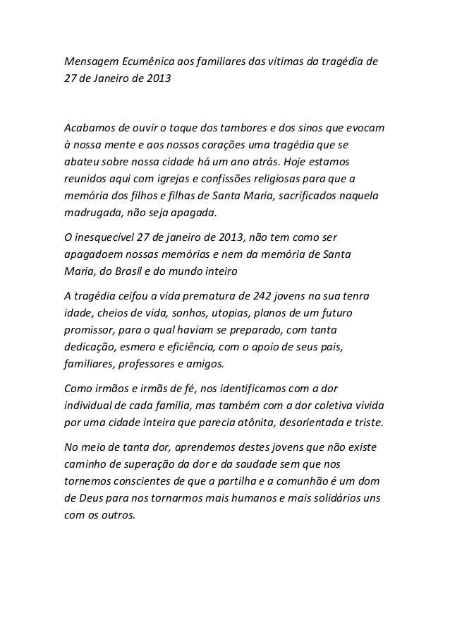 Mensagem Ecumênica aos familiares das vítimas da tragédia de 27 de Janeiro de 2013  Acabamos de ouvir o toque dos tambores...