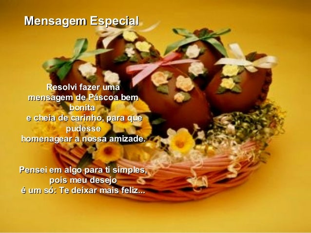 Mensagem EspecialMensagem Especial Resolvi fazer umaResolvi fazer uma mensagem de Páscoa bemmensagem de Páscoa bem bonitab...