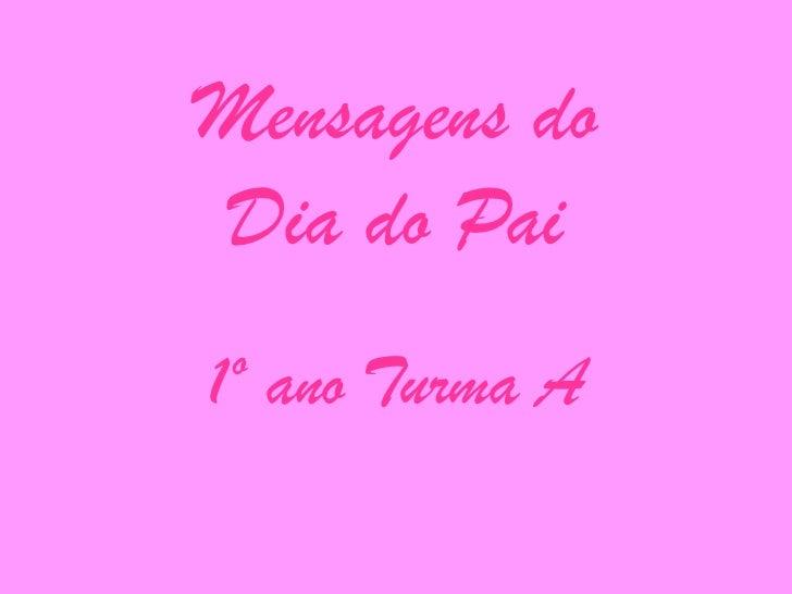 Mensagens do Dia do Pai<br />1º ano Turma A<br />