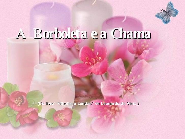 """A  Borboleta e a Chama (Do livro """"Fábulas e Lendas"""" de Leonardo da Vinci )"""