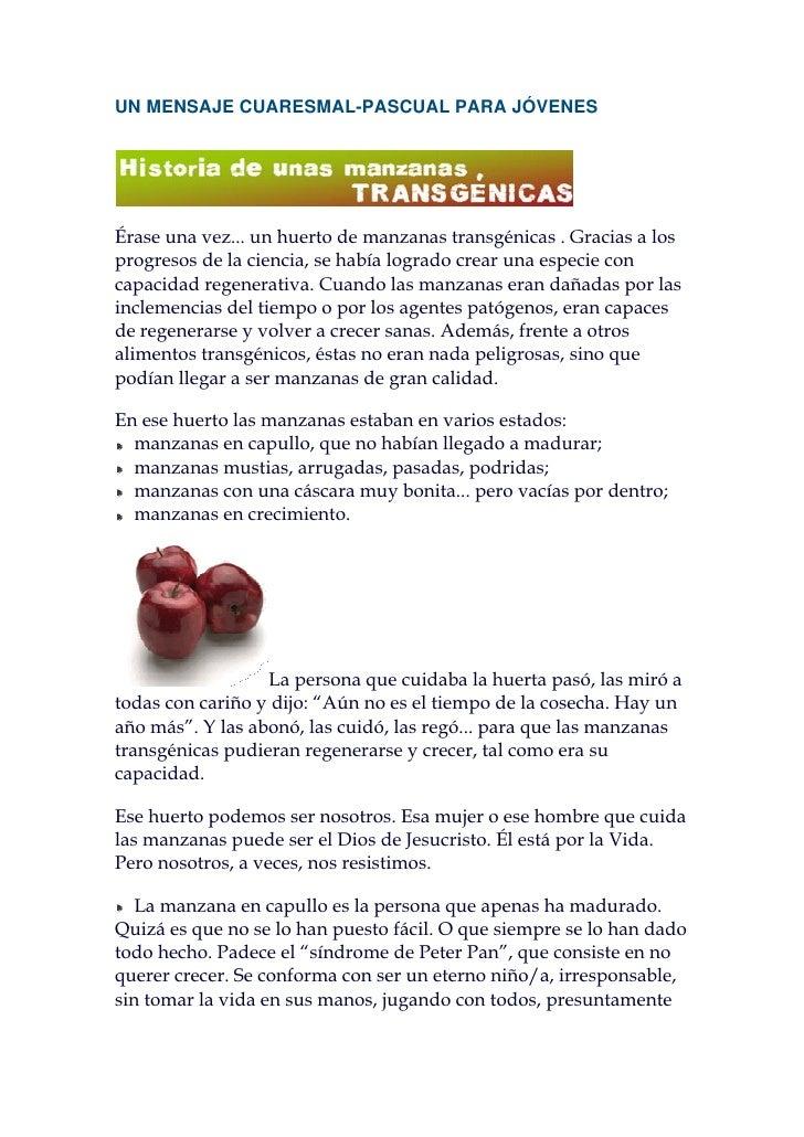 UN MENSAJE CUARESMAL-PASCUAL PARA JÓVENES     Érase una vez... un huerto de manzanas transgénicas . Gracias a los progreso...
