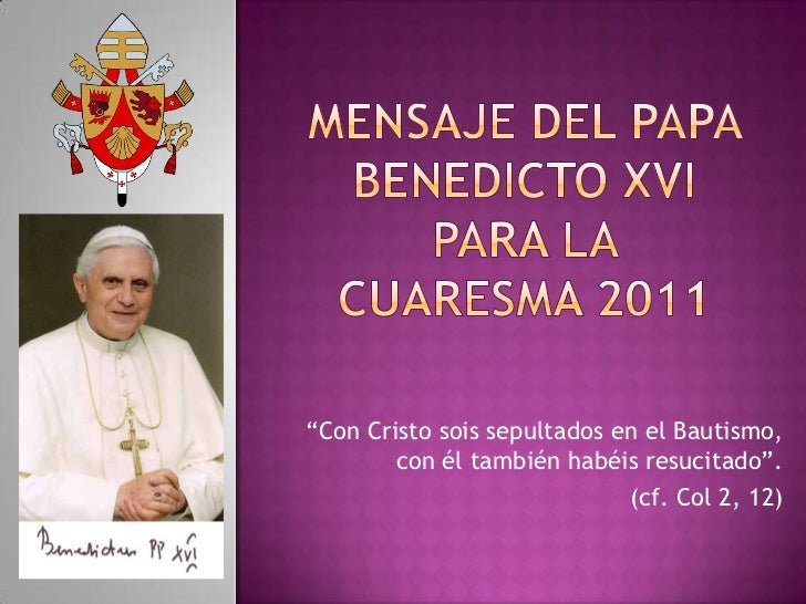 """Mensaje del papa benedictoxvipara la cuaresma 2011<br />""""Con Cristo sois sepultados en el Bautismo, con él también habéis ..."""
