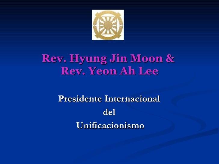Rev. Hyung Jin Moon &  Rev. Yeon Ah Lee Presidente Internacional  del  Unificacionismo