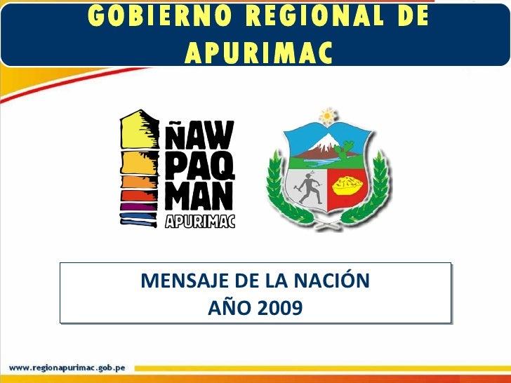 GOBIERNO REGIONAL DE APURIMAC MENSAJE DE LA NACIÓN AÑO 2009