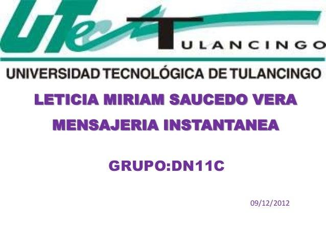 LETICIA MIRIAM SAUCEDO VERA MENSAJERIA INSTANTANEA       GRUPO:DN11C                      09/12/2012