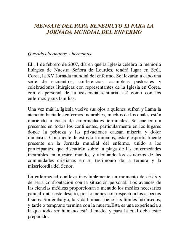 MENSAJE DEL PAPA BENEDICTO XI PARA LA      JORNADA MUNDIAL DEL ENFERMOQueridos hermanos y hermanas:El 11 de febrero de 200...