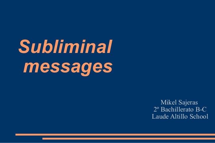Subliminal  messages Mikel Sajeras  2º Bachillerato B-C Laude Altillo School