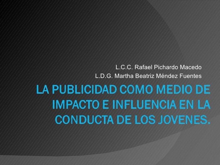 L.C.C. Rafael Pichardo Macedo L.D.G. Martha Beatriz Méndez Fuentes
