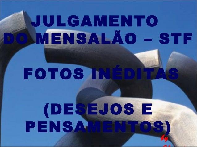 JULGAMENTODO MENSALÃO – STFFOTOS INÉDITAS(DESEJOS EPENSAMENTOS)by