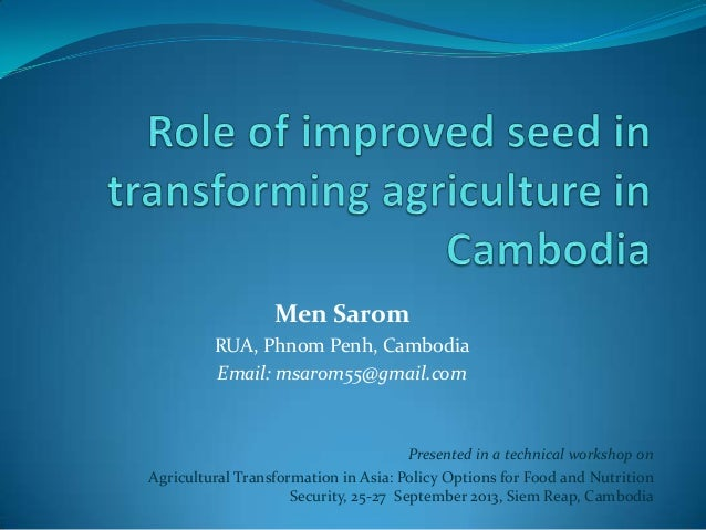 Men Sarom RUA, Phnom Penh, Cambodia Email: msarom55@gmail.com Presented in a technical workshop on Agricultural Transforma...