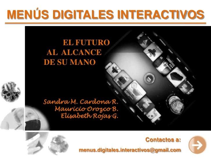 MENÚS DIGITALES INTERACTIVOS            EL FUTURO            quot;Al futuro       AL ALCANCE      no se leMANO       DE SU...