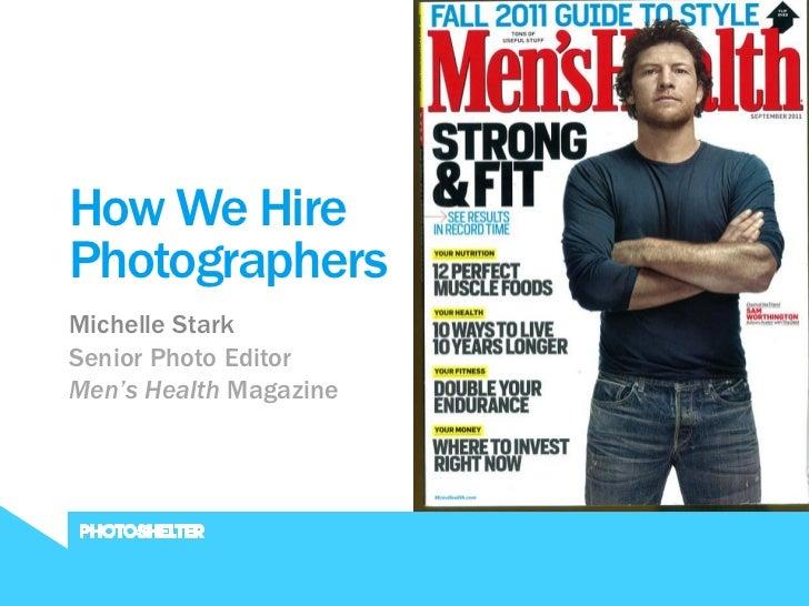 JUNE 2011How We HirePhotographersMichelle StarkSenior Photo EditorMen's Health Magazine