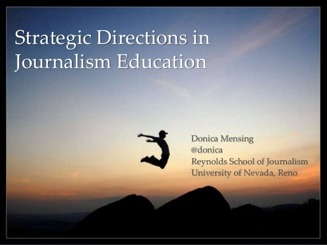 Strategic Directions in Journalism Education Donica Mensing @donica Reynolds School of Journalism University of Nevada, Re...