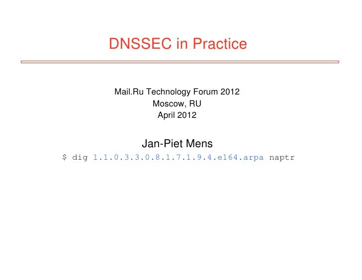 DNSSEC in Practice          Mail.Ru Technology Forum 2012                   Moscow, RU                    April 2012      ...