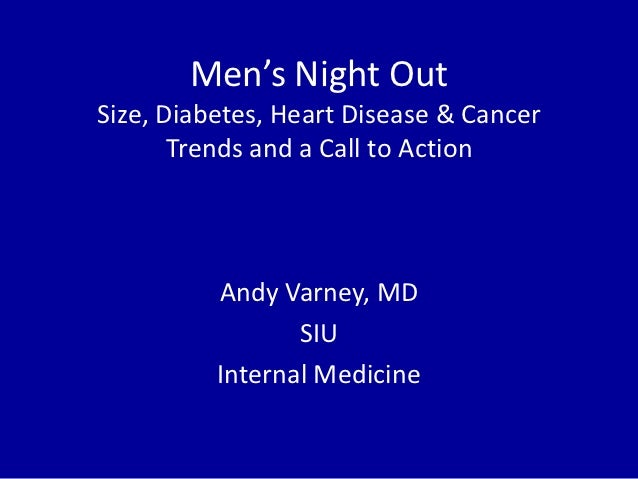 Men's Night OutSize, Diabetes, Heart Disease & Cancer       Trends and a Call to Action          Andy Varney, MD          ...