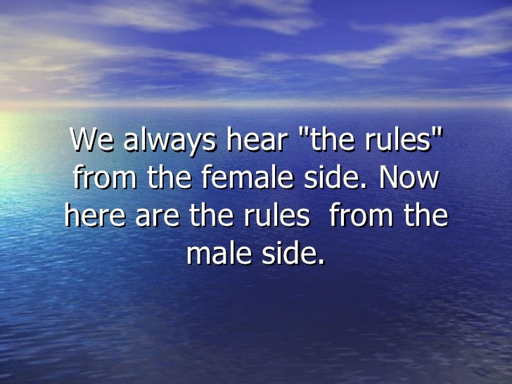 """We always hear """"the rules"""" from the female side. Now here are the rules from the male side."""
