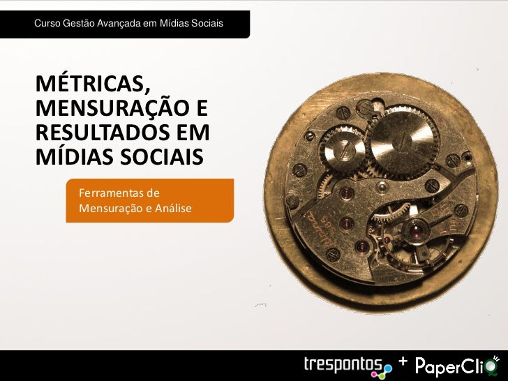 Curso Gestão Avançada em Mídias SociaisMÉTRICAS,MENSURAÇÃO ERESULTADOS EMMÍDIAS SOCIAIS         Ferramentas de         Men...
