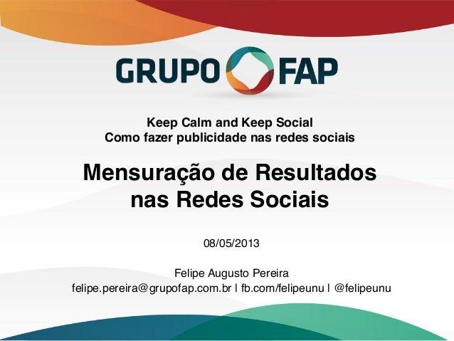 """Keep Calm and Keep SocialComo fazer publicidade nas redes sociaisMensuração de Resultados nas Redes Sociais""""08/05/2013..."""