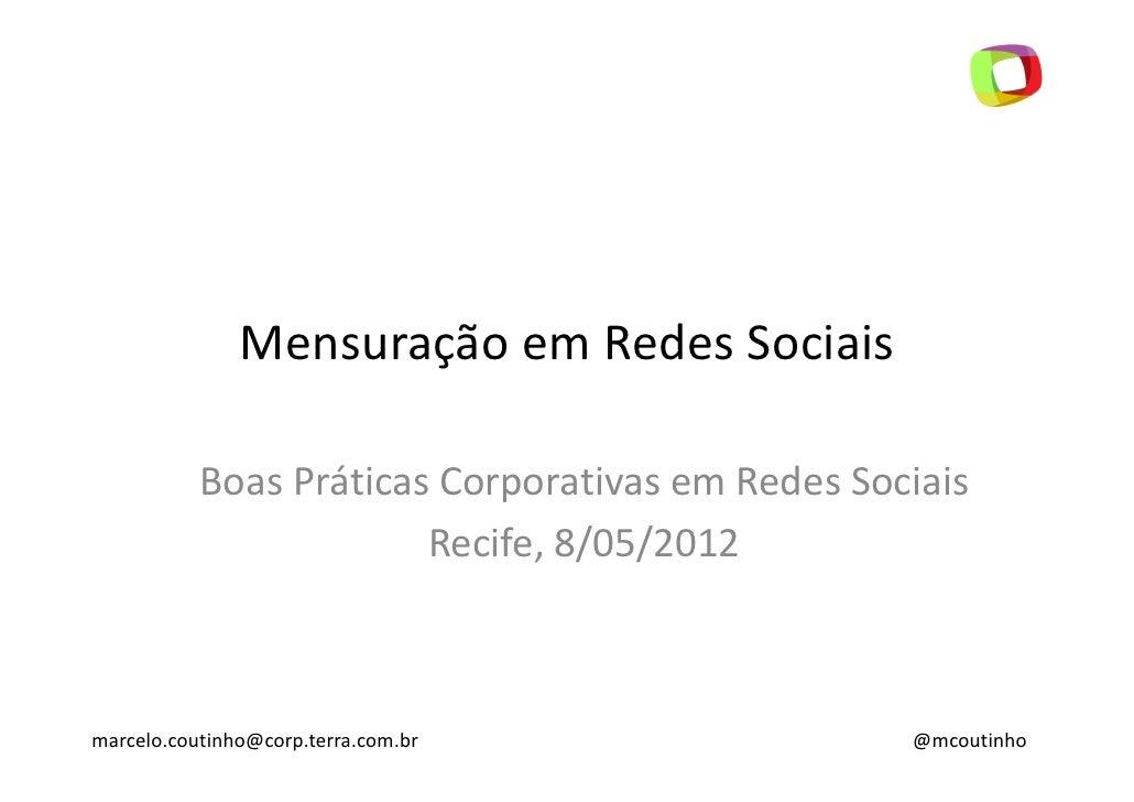 Mensuração em Redes Sociais           Boas Práticas Corporativas em Redes Sociais                        Recife, 8/05/2012...