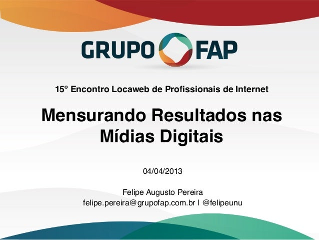 15º Encontro Locaweb de Profissionais de Internet                            Mensurando Resultados nas     Mídias Digitai...