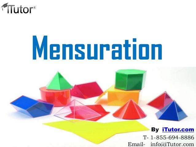 Mensuration T- 1-855-694-8886 Email- info@iTutor.com By iTutor.com