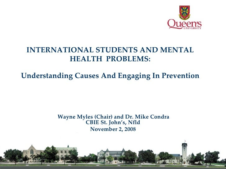 INTERNATIONAL STUDENTS AND MENTAL HEALTH  PROBLEMS: Understanding Causes And Engaging In Prevention Wayne Myles (Chair) an...