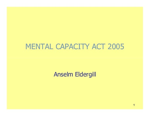 MENTAL CAPACITY ACT 2005      Anselm Eldergill                           1
