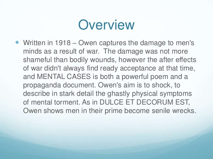mental cases by wilfred owen essay The question and answer section for wilfred owen: poems is a great resource to ask questions, find answers, and discuss the novel how does wilfred owen show his intolerance of god in mental cases and how is it evident in his other poems it is obvious in wilfred owen's poetry that those in.