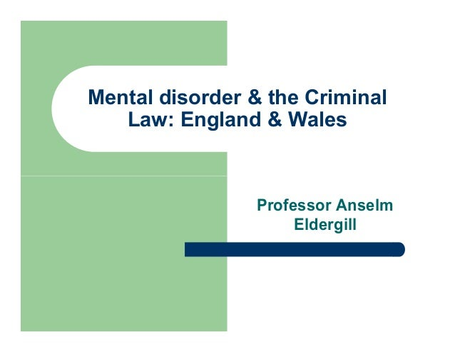 Mental disorder & the Criminal   Law: England & Wales                Professor Anselm                     Eldergill