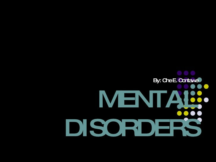 By: Che E. Contawe MENTAL DISORDERS