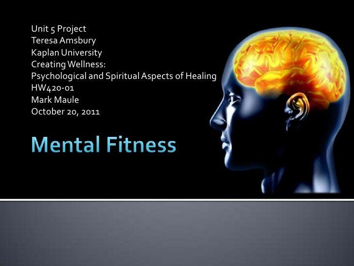 Unit 5 ProjectTeresa AmsburyKaplan UniversityCreating Wellness:Psychological and Spiritual Aspects of HealingHW420-01Mark ...