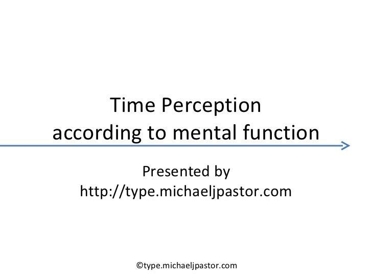 Time Perception according to mental function Presented by http://type.michaeljpastor.com ©type.michaeljpastor.com