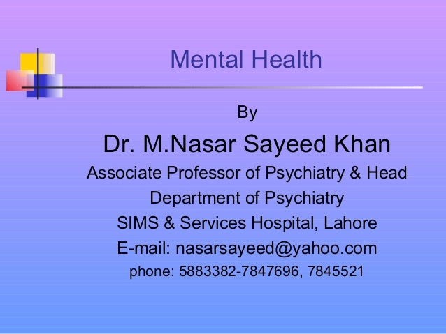 Mental Health By Dr. M.Nasar Sayeed Khan Associate Professor of Psychiatry & Head Department of Psychiatry SIMS & Services...
