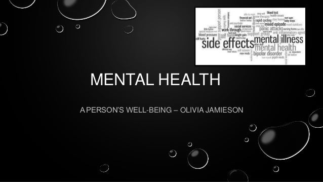 MENTAL HEALTH A PERSON'S WELL-BEING – OLIVIA JAMIESON