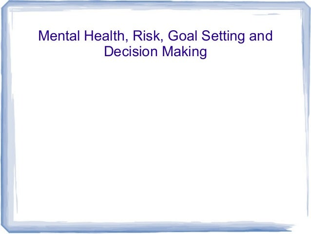 Mental Health, Risk, Goal Setting and Decision Making