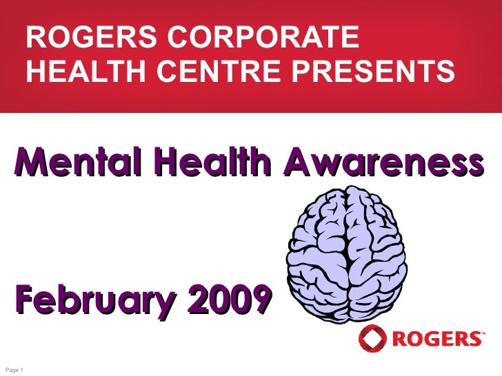 ROGERS CORPORATE HEALTH CENTRE PRESENTS Mental Health Awareness February 2009